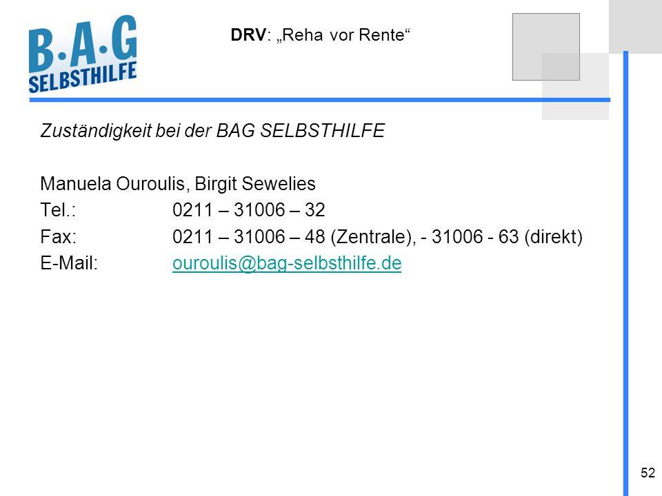 52 DRV: Reha vor Rente Zuständigkeit bei der BAG SELBSTHILFE Manuela Ouroulis, Birgit Sewelies Tel.:0211 – 31006 – 32 Fax:0211 – 31006 – 48 (Zentrale)