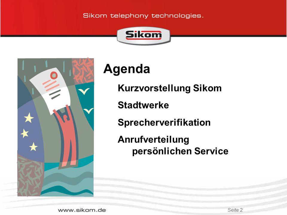 Seite 2 Agenda Kurzvorstellung Sikom Stadtwerke Sprecherverifikation Anrufverteilung persönlichen Service