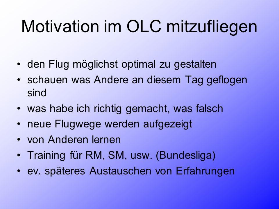 Motivation im OLC mitzufliegen den Flug möglichst optimal zu gestalten schauen was Andere an diesem Tag geflogen sind was habe ich richtig gemacht, was falsch neue Flugwege werden aufgezeigt von Anderen lernen Training für RM, SM, usw.