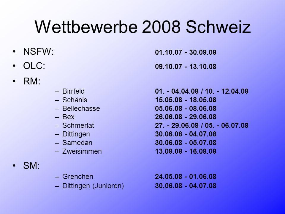 Wettbewerbe 2008 Schweiz RM: –Birrfeld01. - 04.04.08 / 10. - 12.04.08 –Schänis15.05.08 - 18.05.08 –Bellechasse05.06.08 - 08.06.08 –Bex26.06.08 - 29.06