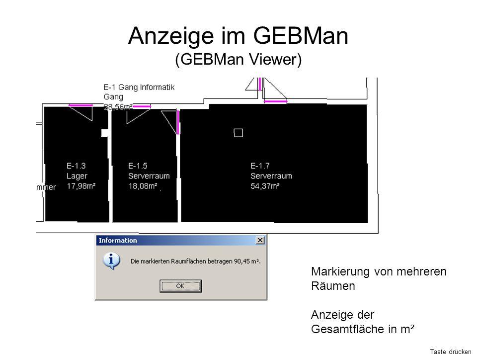 Anzeige im GEBMan (GEBMan Viewer) Markierung von mehreren Räumen Anzeige der Gesamtfläche in m² Taste drücken
