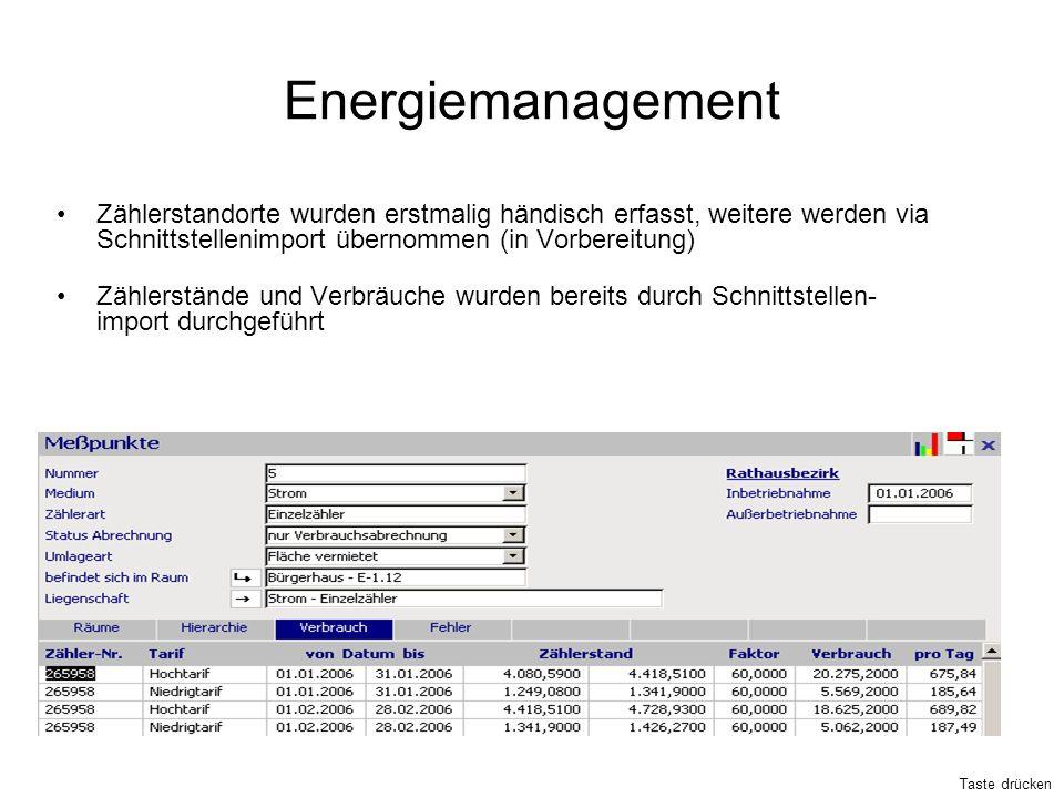 Energiemanagement Zählerstandorte wurden erstmalig händisch erfasst, weitere werden via Schnittstellenimport übernommen (in Vorbereitung) Zählerstände