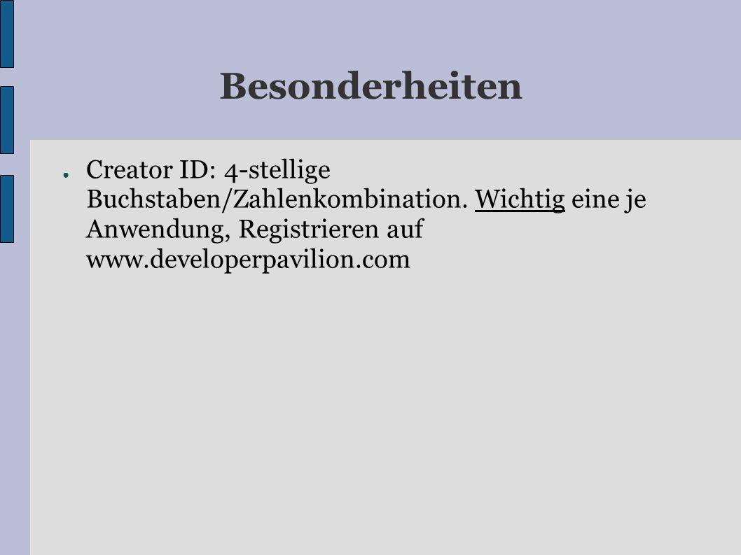 Besonderheiten Creator ID: 4-stellige Buchstaben/Zahlenkombination. Wichtig eine je Anwendung, Registrieren auf www.developerpavilion.com