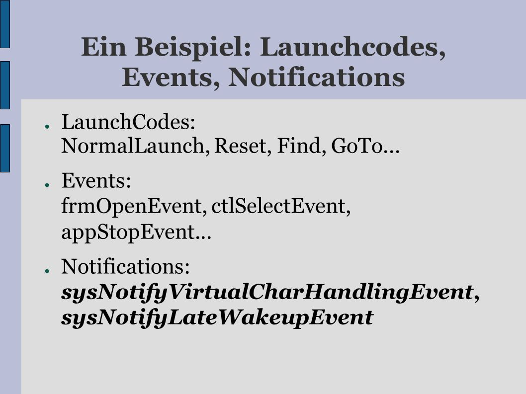 Ein Beispiel: Launchcodes, Events, Notifications LaunchCodes: NormalLaunch, Reset, Find, GoTo...