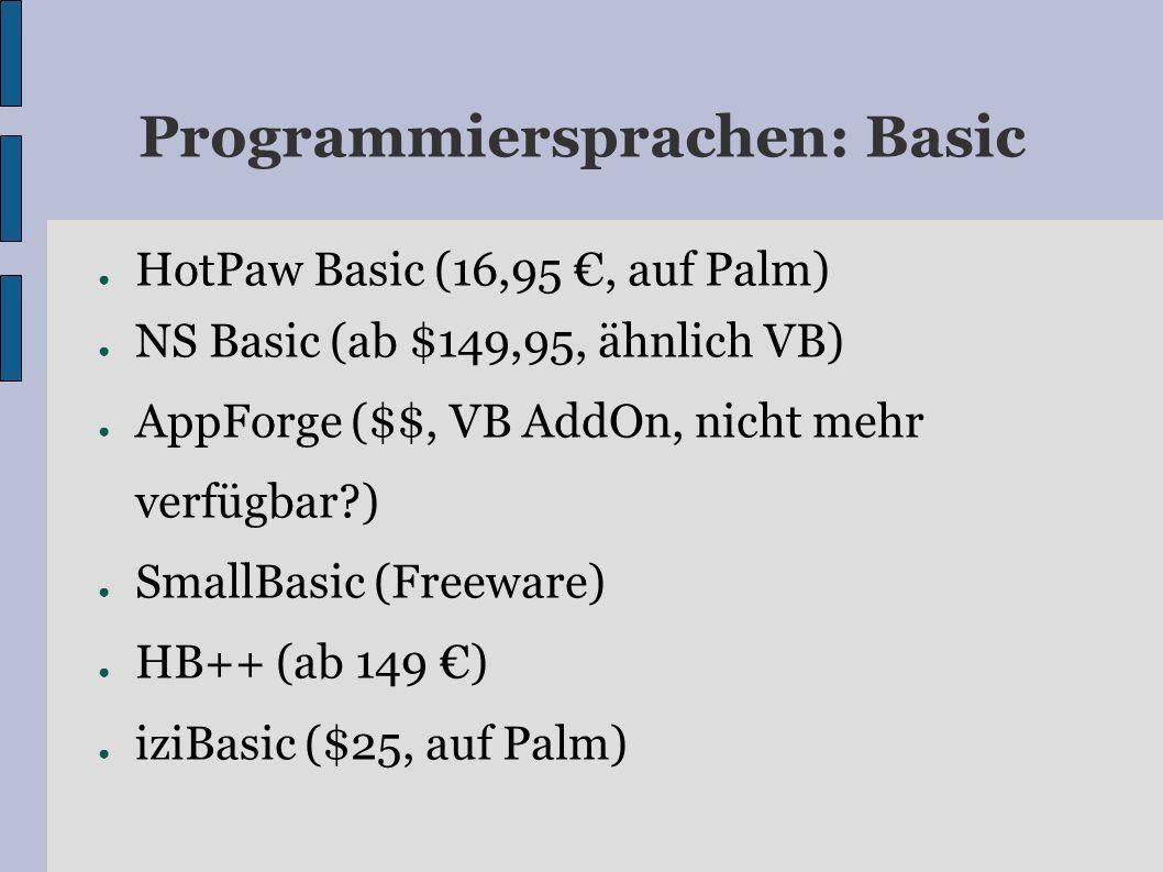 Programmiersprachen: Basic HotPaw Basic (16,95, auf Palm) NS Basic (ab $149,95, ähnlich VB) AppForge ($$, VB AddOn, nicht mehr verfügbar?) SmallBasic (Freeware) HB++ (ab 149 ) iziBasic ($25, auf Palm)