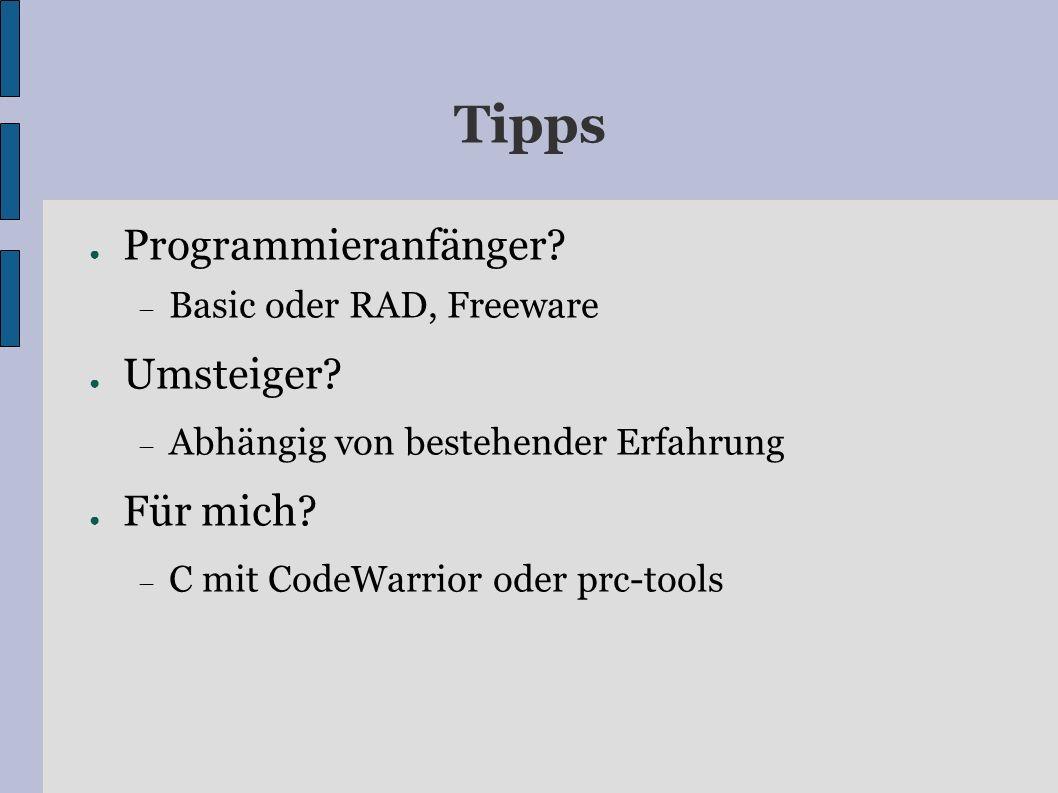 Tipps Programmieranfänger? Basic oder RAD, Freeware Umsteiger? Abhängig von bestehender Erfahrung Für mich? C mit CodeWarrior oder prc-tools