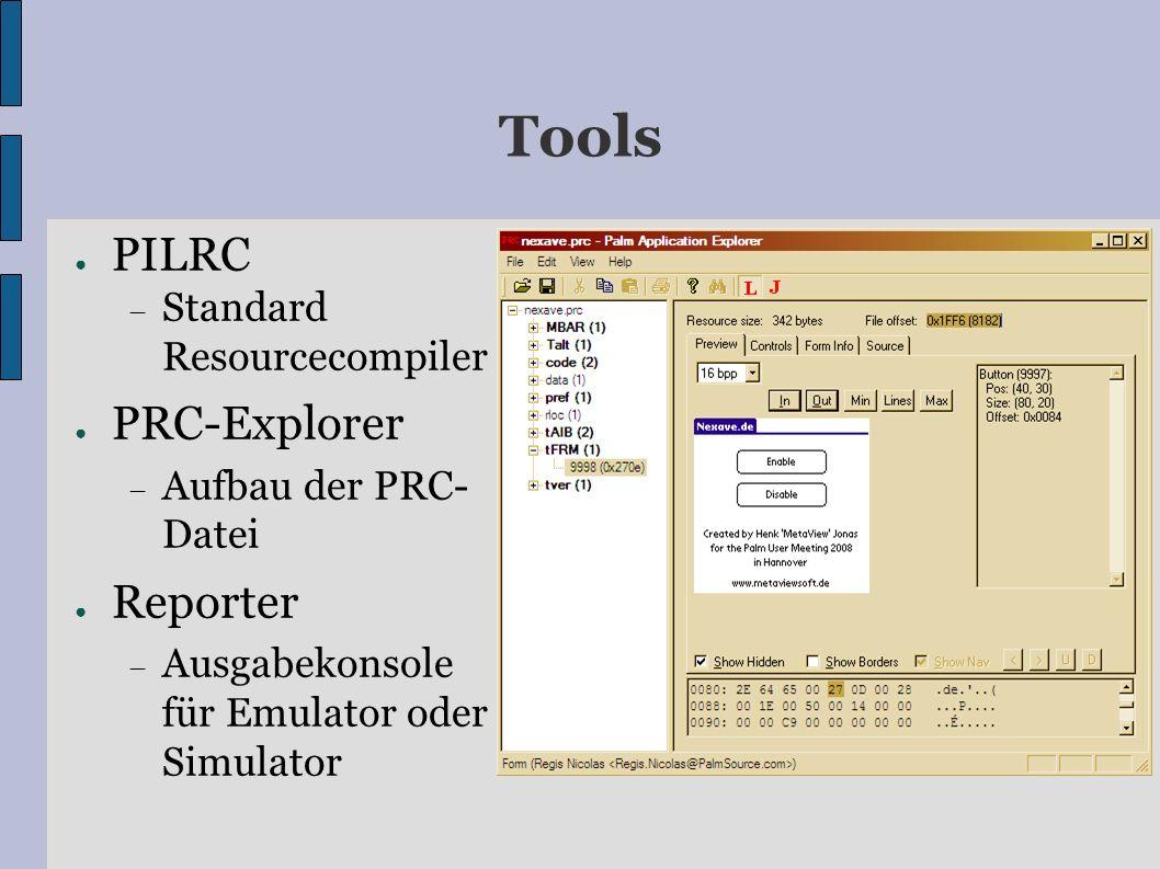 Tools PILRC Standard Resourcecompiler PRC-Explorer Aufbau der PRC- Datei Reporter Ausgabekonsole für Emulator oder Simulator