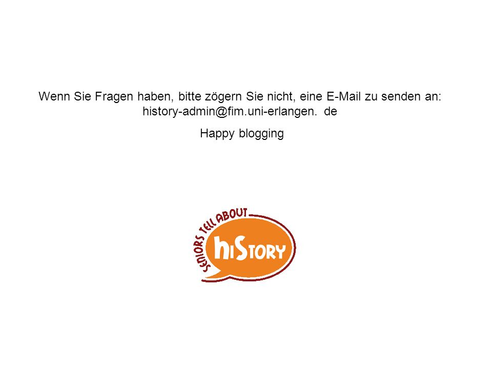 Wenn Sie Fragen haben, bitte zögern Sie nicht, eine E-Mail zu senden an: history-admin@fim.uni-erlangen.