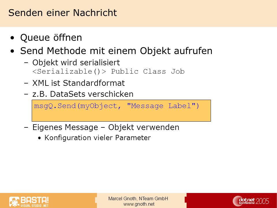 Marcel Gnoth, NTeam GmbH www.gnoth.net Senden einer Nachricht Queue öffnen Send Methode mit einem Objekt aufrufen –Objekt wird serialisiert Public Cla