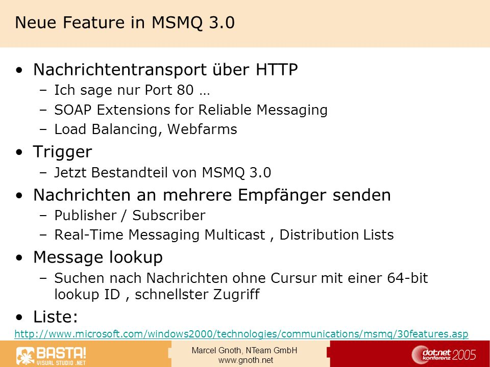 Marcel Gnoth, NTeam GmbH www.gnoth.net Neue Feature in MSMQ 3.0 Nachrichtentransport über HTTP –Ich sage nur Port 80 … –SOAP Extensions for Reliable M