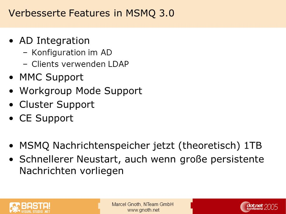 Marcel Gnoth, NTeam GmbH www.gnoth.net Verbesserte Features in MSMQ 3.0 AD Integration –Konfiguration im AD –Clients verwenden LDAP MMC Support Workgr