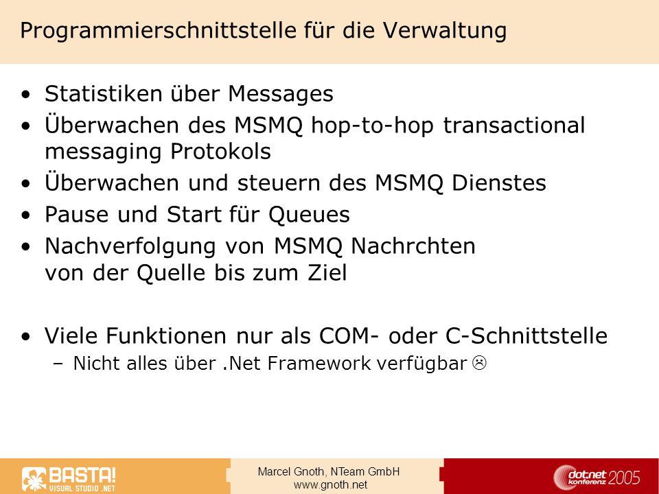 Marcel Gnoth, NTeam GmbH www.gnoth.net Programmierschnittstelle für die Verwaltung Statistiken über Messages Überwachen des MSMQ hop-to-hop transactio