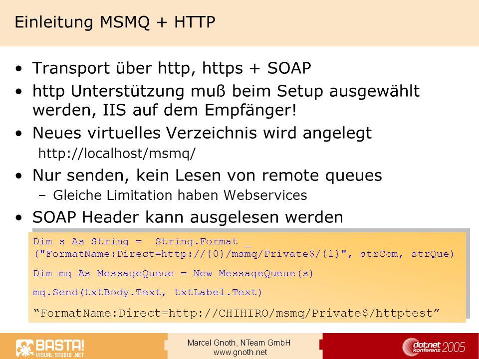 Marcel Gnoth, NTeam GmbH www.gnoth.net Einleitung MSMQ + HTTP Transport über http, https + SOAP http Unterstützung muß beim Setup ausgewählt werden, I