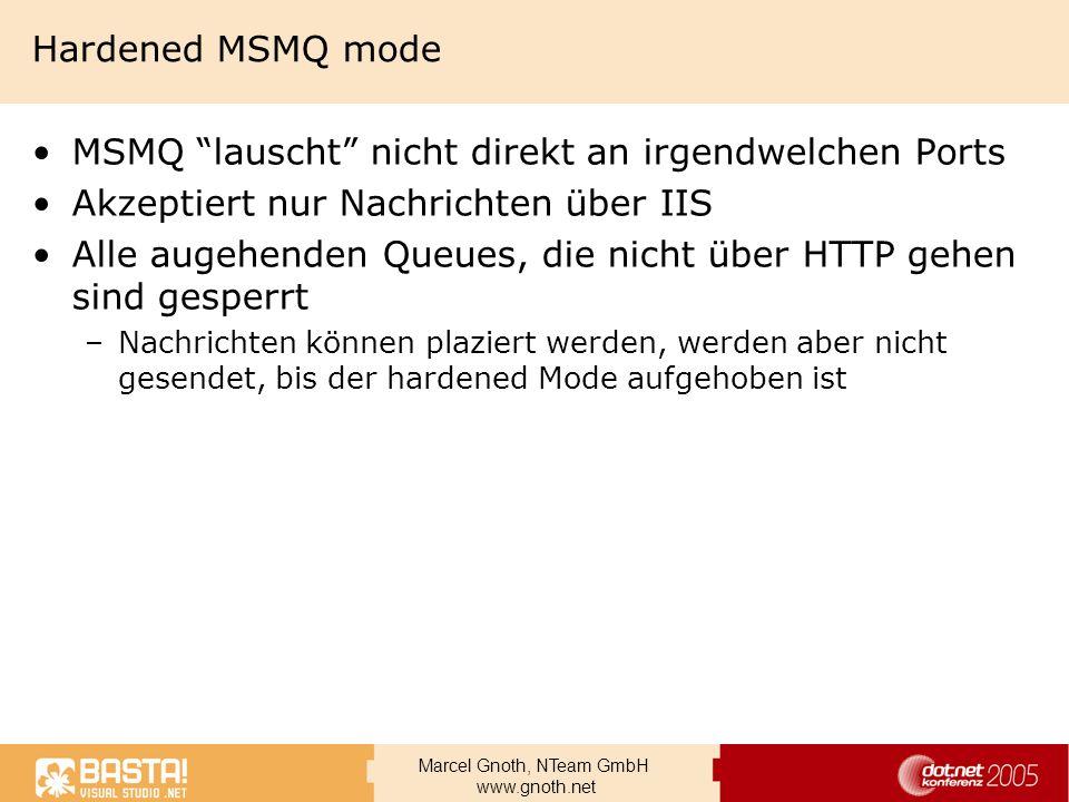 Marcel Gnoth, NTeam GmbH www.gnoth.net Hardened MSMQ mode MSMQ lauscht nicht direkt an irgendwelchen Ports Akzeptiert nur Nachrichten über IIS Alle au