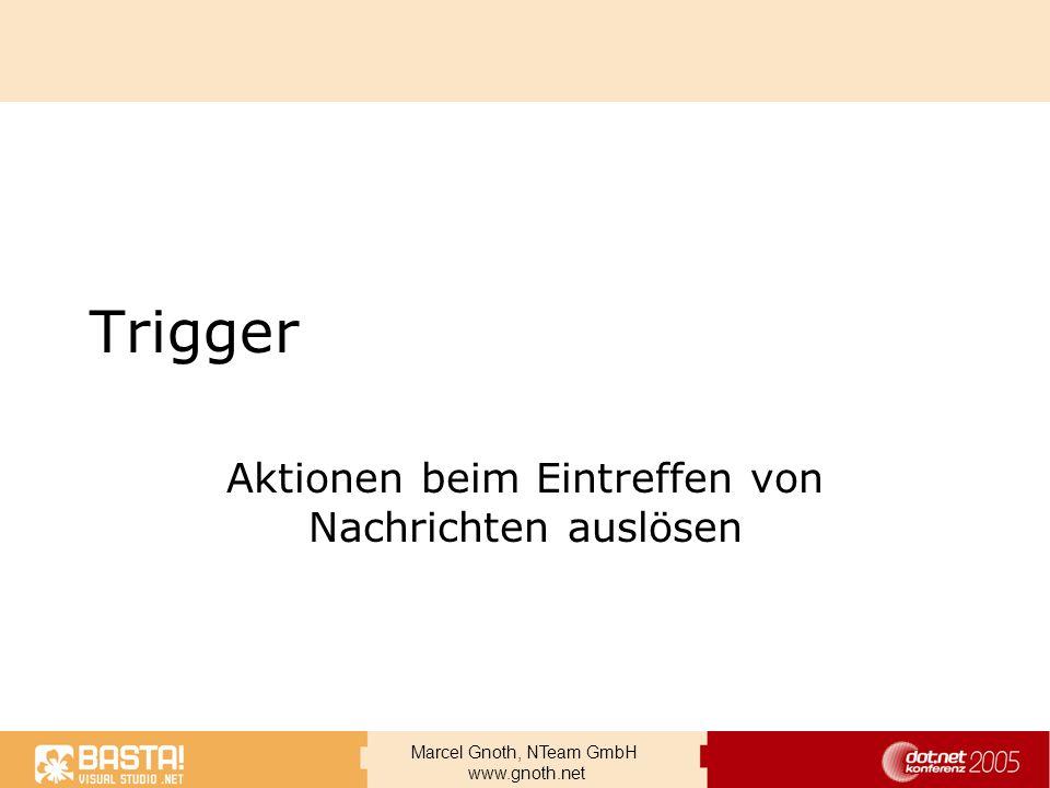 Marcel Gnoth, NTeam GmbH www.gnoth.net Trigger Aktionen beim Eintreffen von Nachrichten auslösen