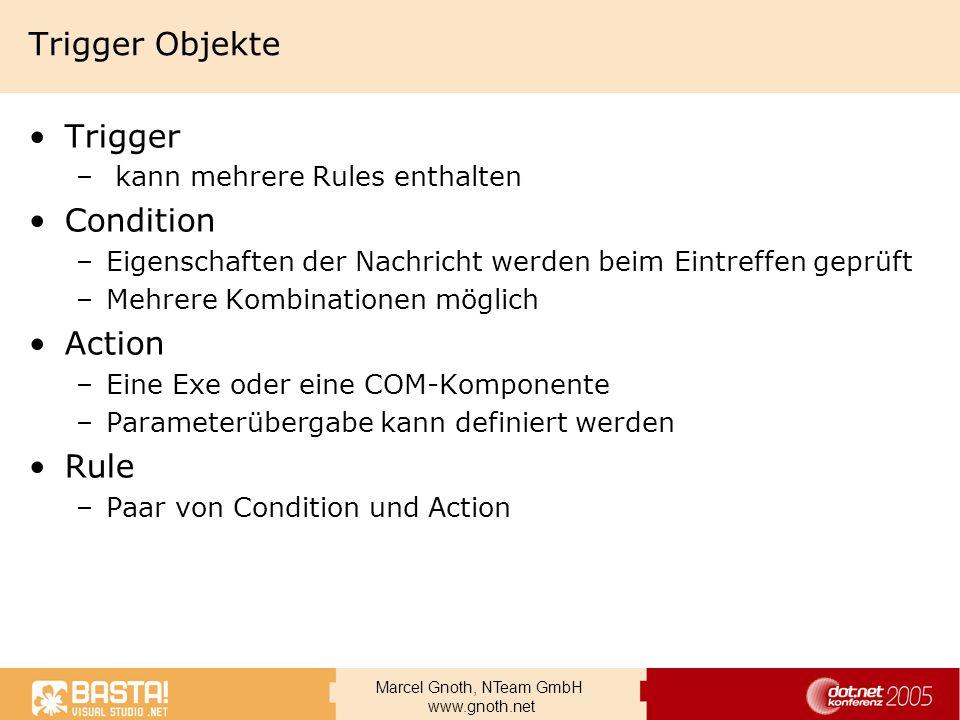 Marcel Gnoth, NTeam GmbH www.gnoth.net Trigger Objekte Trigger – kann mehrere Rules enthalten Condition –Eigenschaften der Nachricht werden beim Eintr