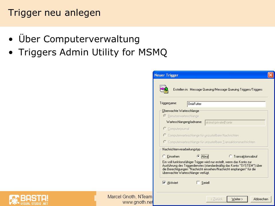 Marcel Gnoth, NTeam GmbH www.gnoth.net Trigger neu anlegen Über Computerverwaltung Triggers Admin Utility for MSMQ