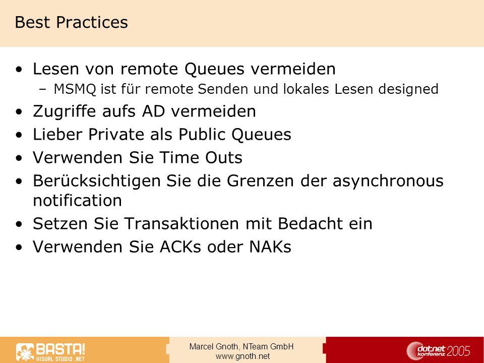 Marcel Gnoth, NTeam GmbH www.gnoth.net Best Practices Lesen von remote Queues vermeiden –MSMQ ist für remote Senden und lokales Lesen designed Zugriff