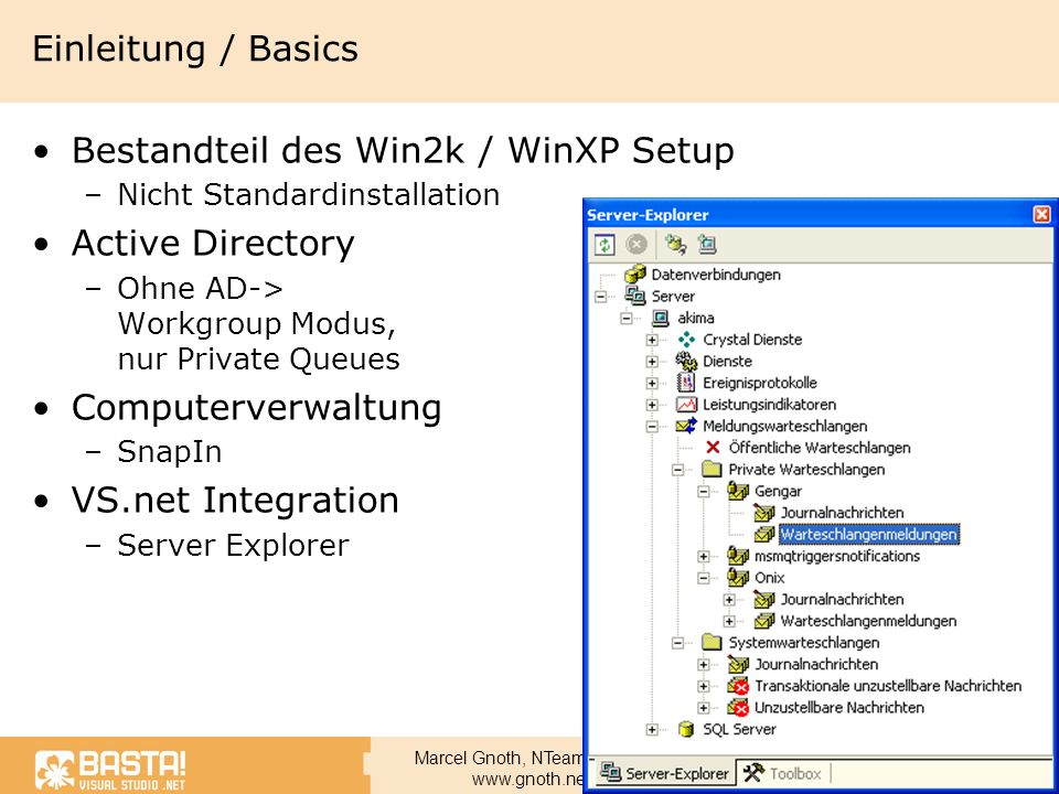 Marcel Gnoth, NTeam GmbH www.gnoth.net Senden über Distribution Lists Listen im Active Directory Public Queues, Queue Aliases, andere Distribution Lists Private Sub SendingToDL(ByVal strADsPathDL As String) Declare Message Queuing objects.