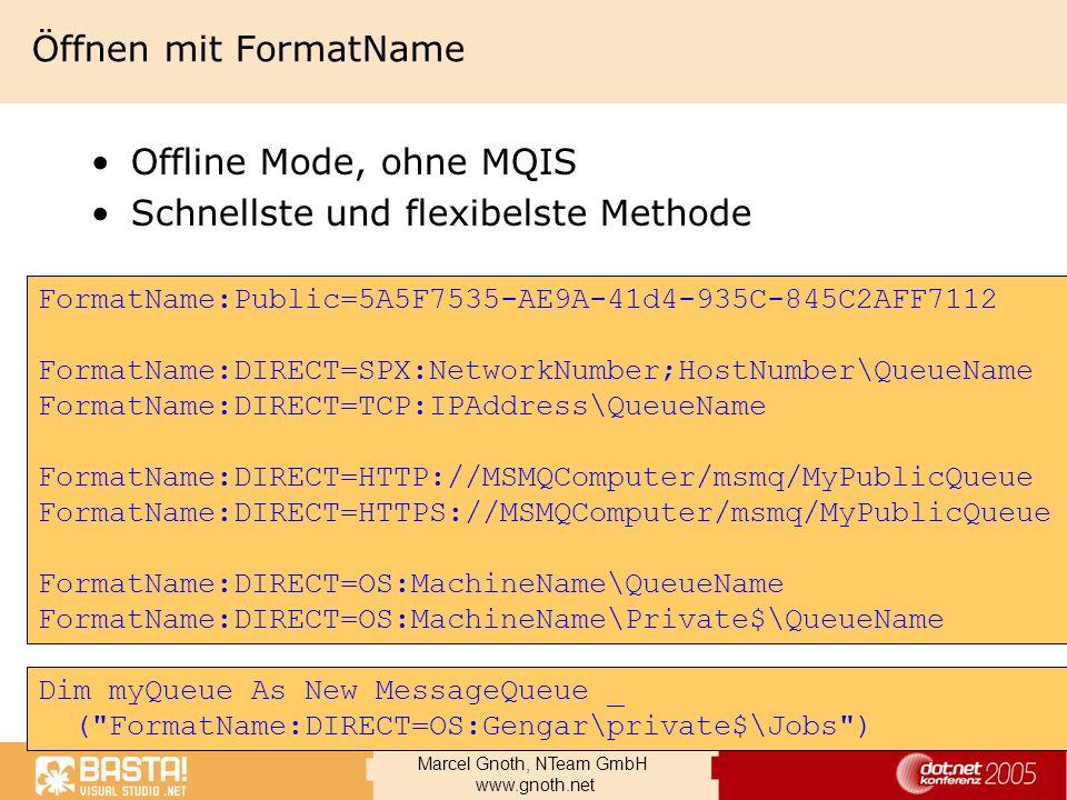Marcel Gnoth, NTeam GmbH www.gnoth.net Senden über Multicast Adressen Eine Multicastausgangsqueue Multicast Session über TCP Transport MSMQQueueInfo.MulticastAddress –class D range (224.0.0.0 to 239.255.255.255 ) –Zum Erzeugen einer Multicastadresse für eine Queue –MSMQQueueInfo.Update aufrufen um Änderung zu speichern Keine transaktionalen Nachrichten Pragmatic General Multicast (PGM) Protokol