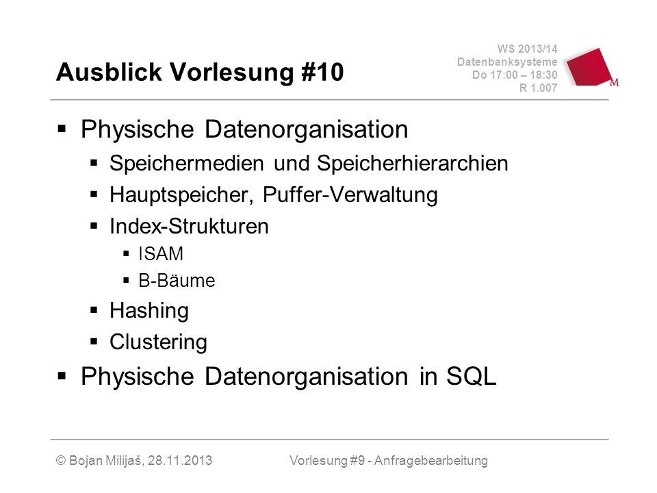 WS 2013/14 Datenbanksysteme Do 17:00 – 18:30 R 1.007 © Bojan Milijaš, 28.11.2013 Ausblick Vorlesung #10 Physische Datenorganisation Speichermedien und