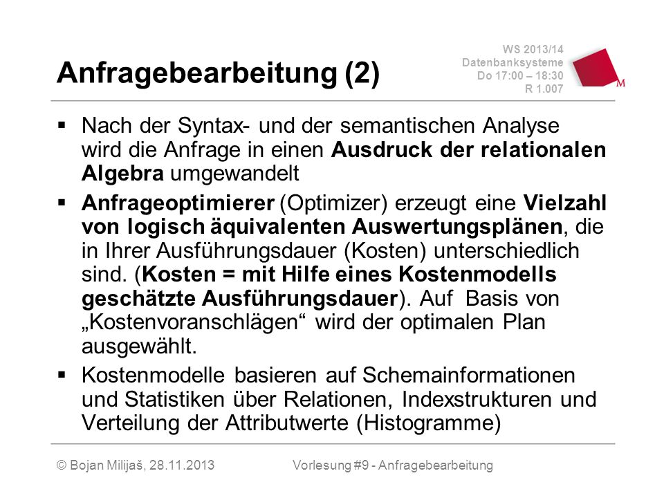 WS 2013/14 Datenbanksysteme Do 17:00 – 18:30 R 1.007 © Bojan Milijaš, 28.11.2013 Anfragebearbeitung (2) Nach der Syntax- und der semantischen Analyse