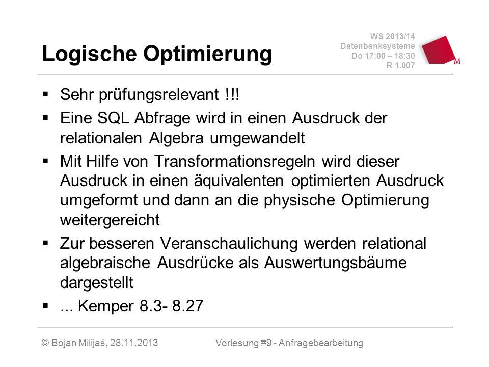 WS 2013/14 Datenbanksysteme Do 17:00 – 18:30 R 1.007 © Bojan Milijaš, 28.11.2013 Logische Optimierung Sehr prüfungsrelevant !!! Eine SQL Abfrage wird