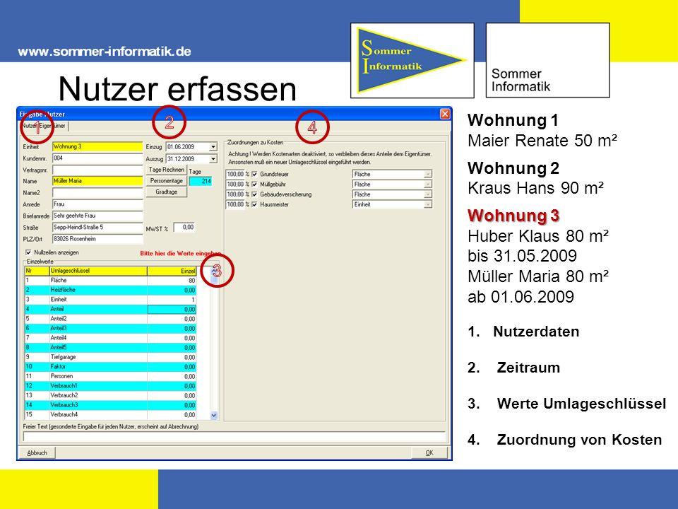 Nutzer erfassen Wohnung 1 Maier Renate 50 m² Wohnung 2 Kraus Hans 90 m² Wohnung 3 Huber Klaus 80 m² bis 31.05.2009 Müller Maria 80 m² ab 01.06.2009 1.Nutzerdaten 2.