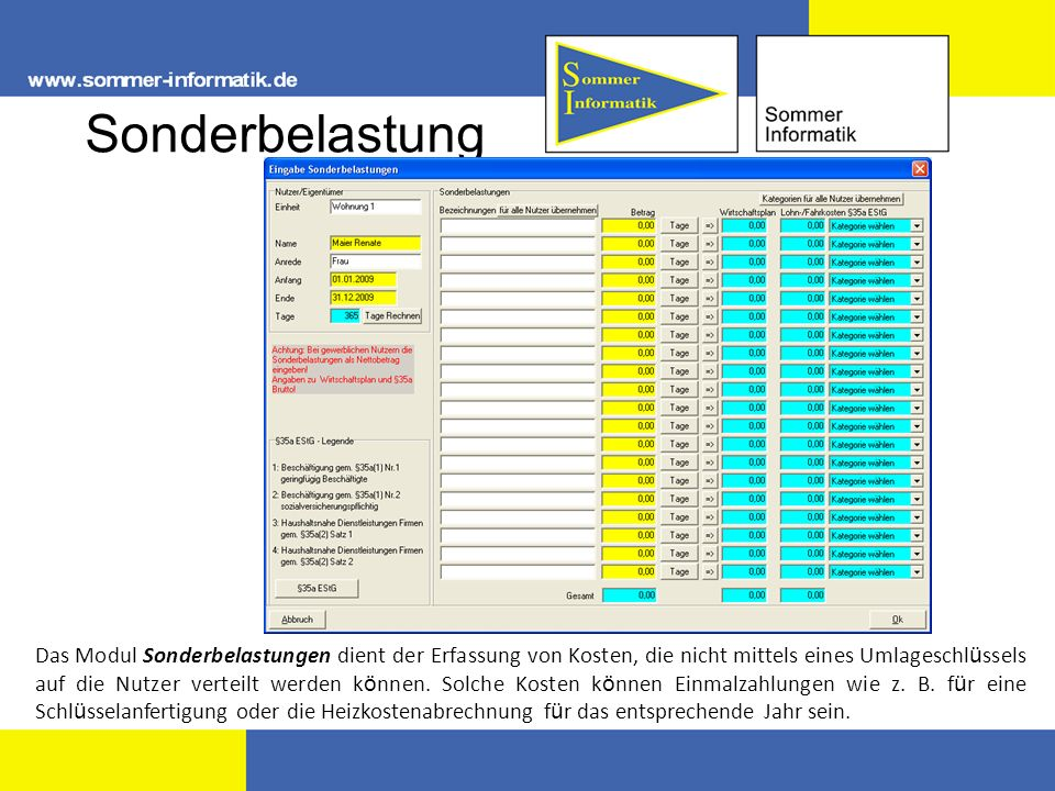 Sonderbelastung Das Modul Sonderbelastungen dient der Erfassung von Kosten, die nicht mittels eines Umlageschl ü ssels auf die Nutzer verteilt werden k ö nnen.