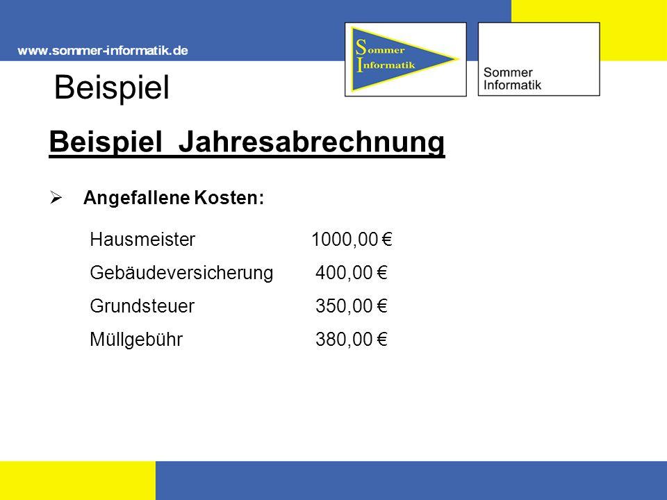 Beispiel Jahresabrechnung Angefallene Kosten: Hausmeister 1000,00 Gebäudeversicherung400,00 Grundsteuer350,00 Müllgebühr380,00 Beispiel