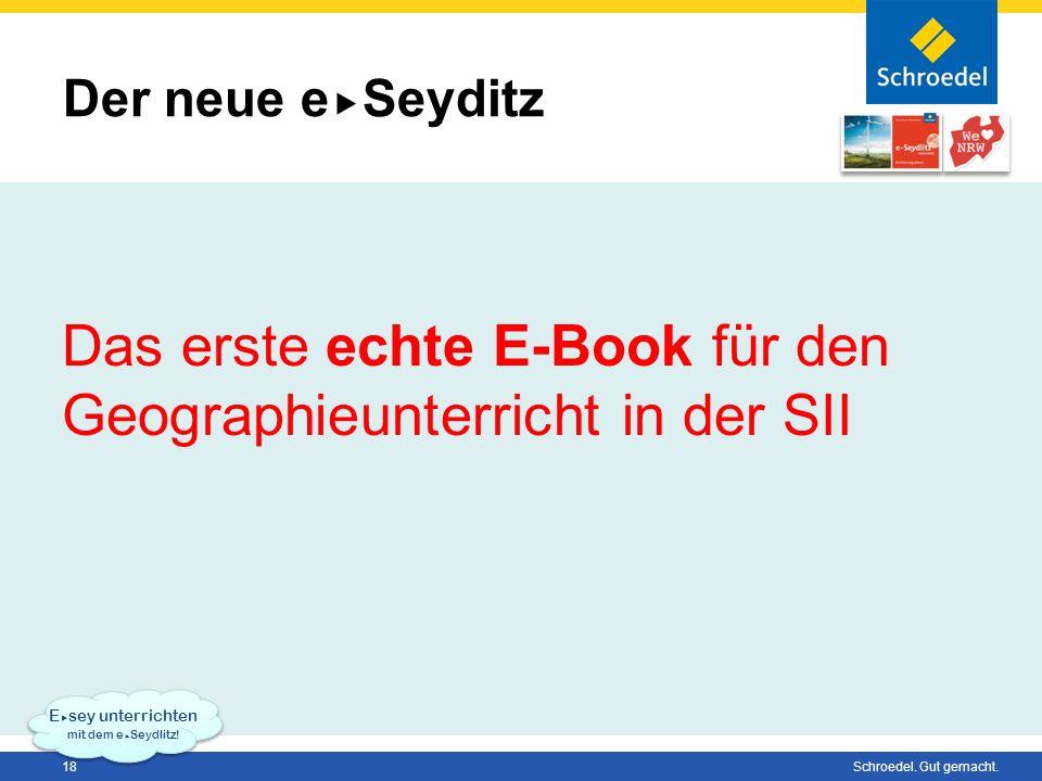 18 Schroedel. Gut gemacht. Der neue e Seyditz Das erste echte E-Book für den Geographieunterricht in der SII E sey unterrichten mit dem e Seydlitz!