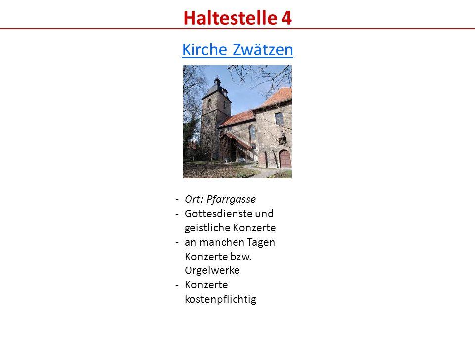 Haltestelle 4 Kirche Zwätzen -Ort: Pfarrgasse -Gottesdienste und geistliche Konzerte -an manchen Tagen Konzerte bzw.