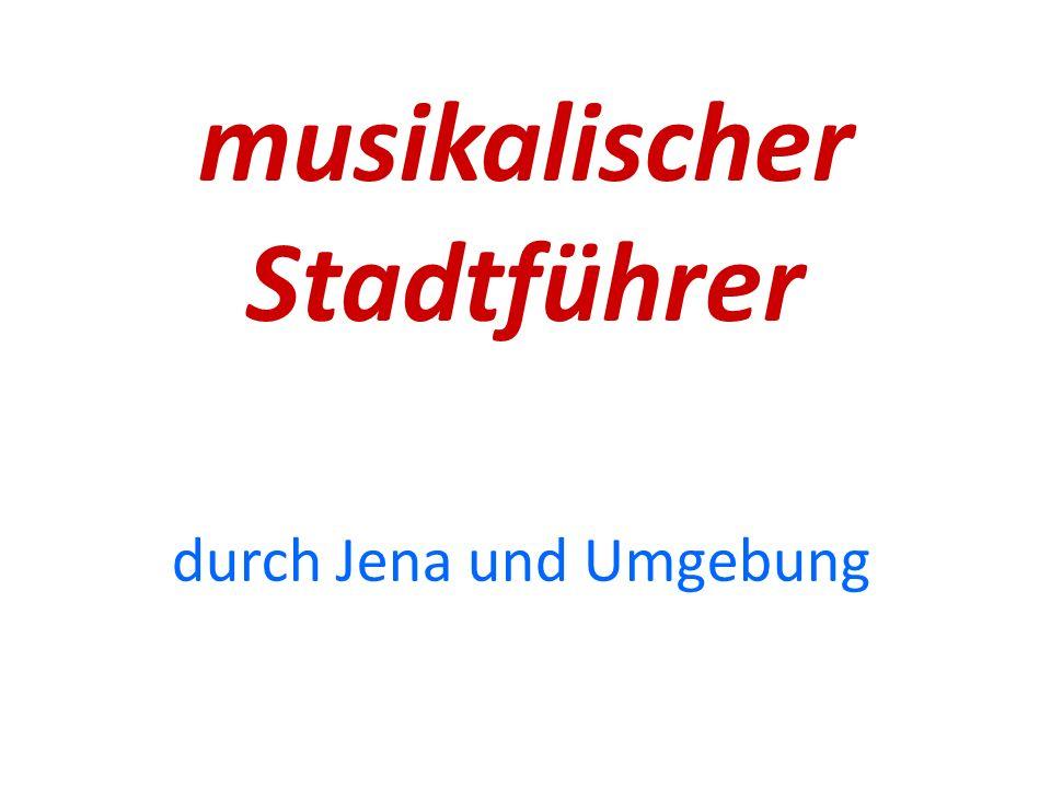 musikalischer Stadtführer durch Jena und Umgebung