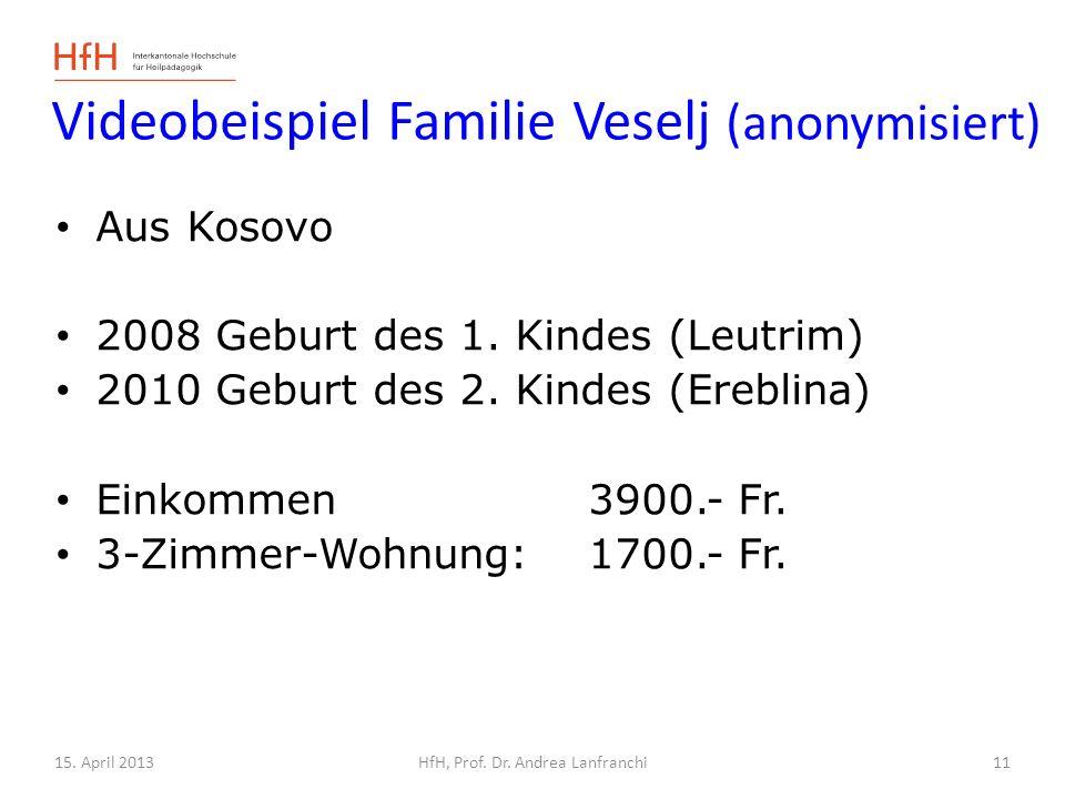 15. April 2013HfH, Prof. Dr. Andrea Lanfranchi Videobeispiel Familie Veselj (anonymisiert) Aus Kosovo 2008 Geburt des 1. Kindes (Leutrim) 2010 Geburt