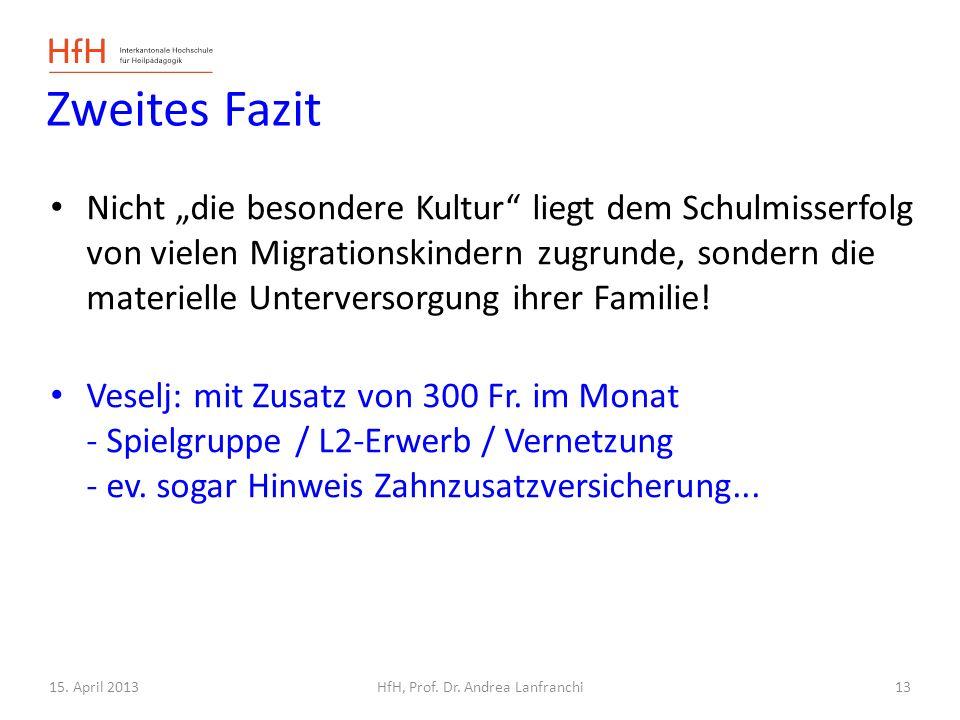 15. April 2013HfH, Prof. Dr. Andrea Lanfranchi Zweites Fazit Nicht die besondere Kultur liegt dem Schulmisserfolg von vielen Migrationskindern zugrund