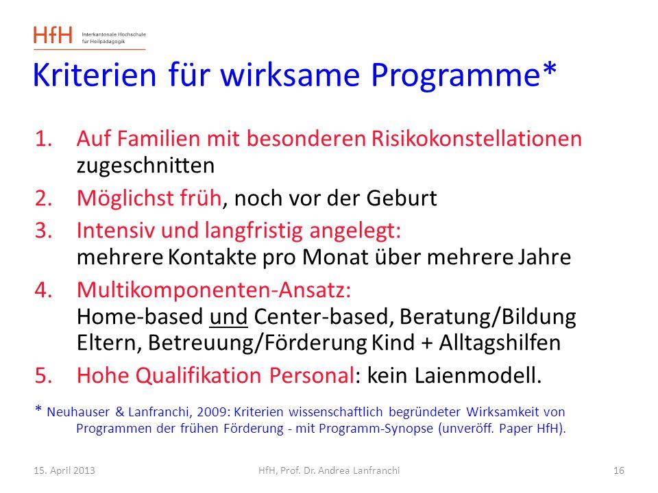 15. April 2013HfH, Prof. Dr. Andrea Lanfranchi Kriterien für wirksame Programme* 1.Auf Familien mit besonderen Risikokonstellationen zugeschnitten 2.M