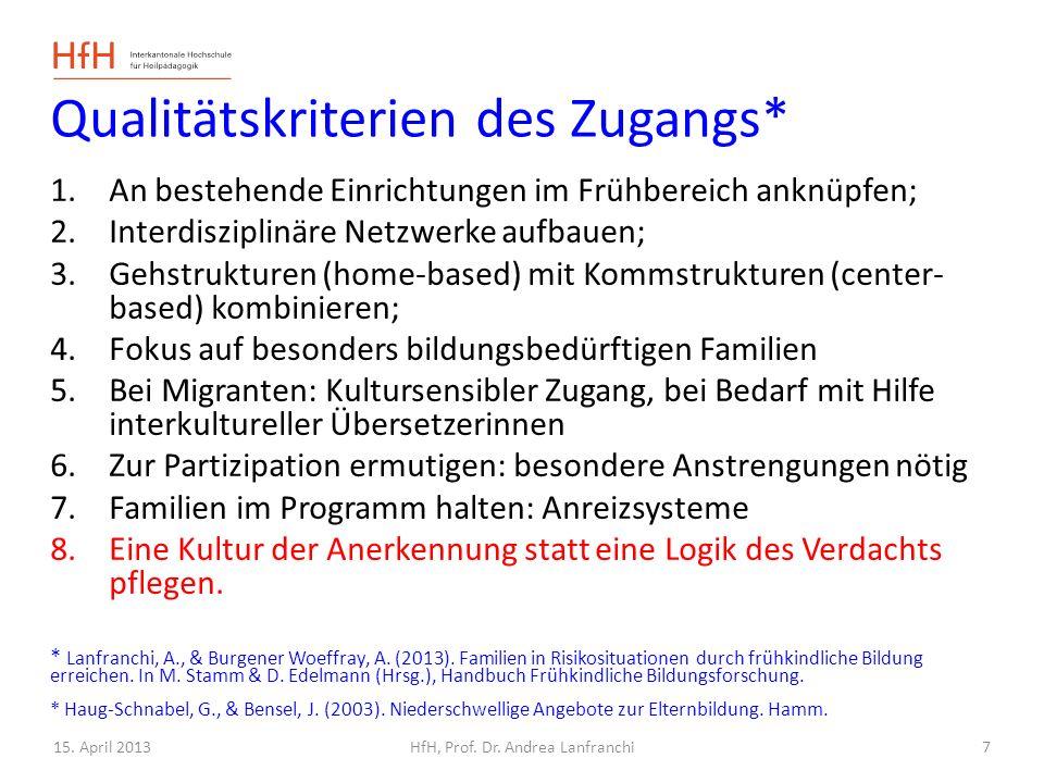 15. April 2013HfH, Prof. Dr. Andrea Lanfranchi Qualitätskriterien des Zugangs* 1.An bestehende Einrichtungen im Frühbereich anknüpfen; 2.Interdiszipli