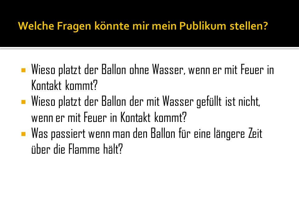 Wieso platzt der Ballon ohne Wasser, wenn er mit Feuer in Kontakt kommt? Wieso platzt der Ballon der mit Wasser gefüllt ist nicht, wenn er mit Feuer i