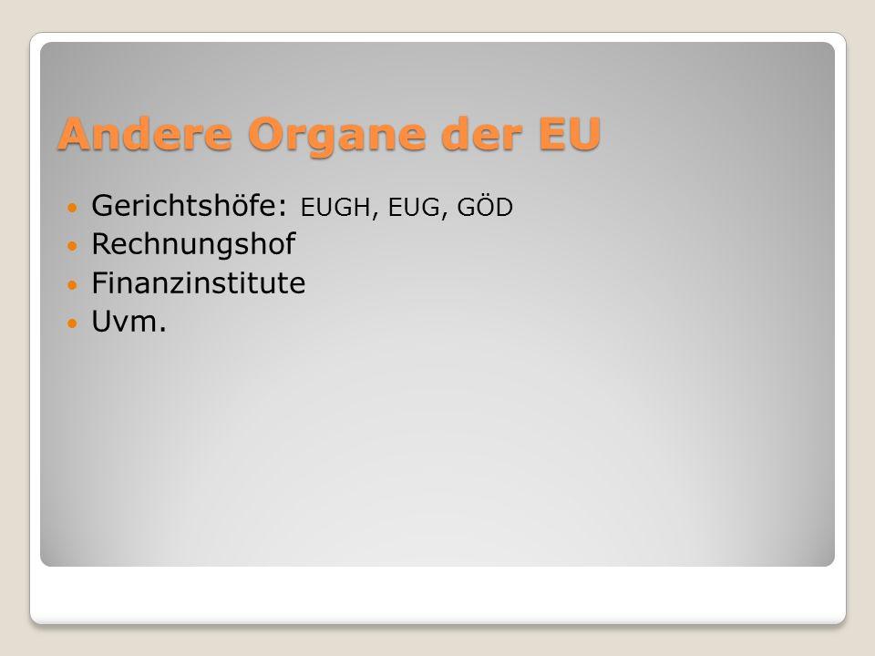 Andere Organe der EU Gerichtshöfe: EUGH, EUG, GÖD Rechnungshof Finanzinstitute Uvm.
