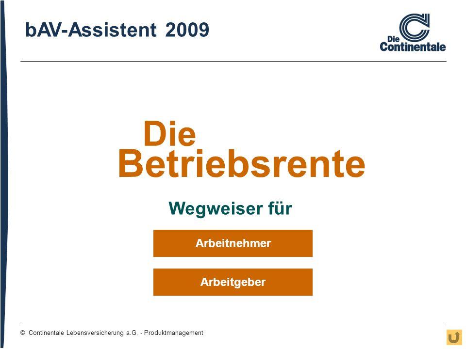 1 © Continentale Lebensversicherung a.G. - Produktmanagement Wegweiser für Arbeitnehmer Arbeitgeber Betriebsrente Die bAV-Assistent 2009