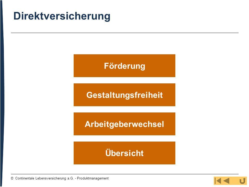 13 © Continentale Lebensversicherung a.G. - Produktmanagement Gestaltungsfreiheit Übersicht Arbeitgeberwechsel Förderung Direktversicherung