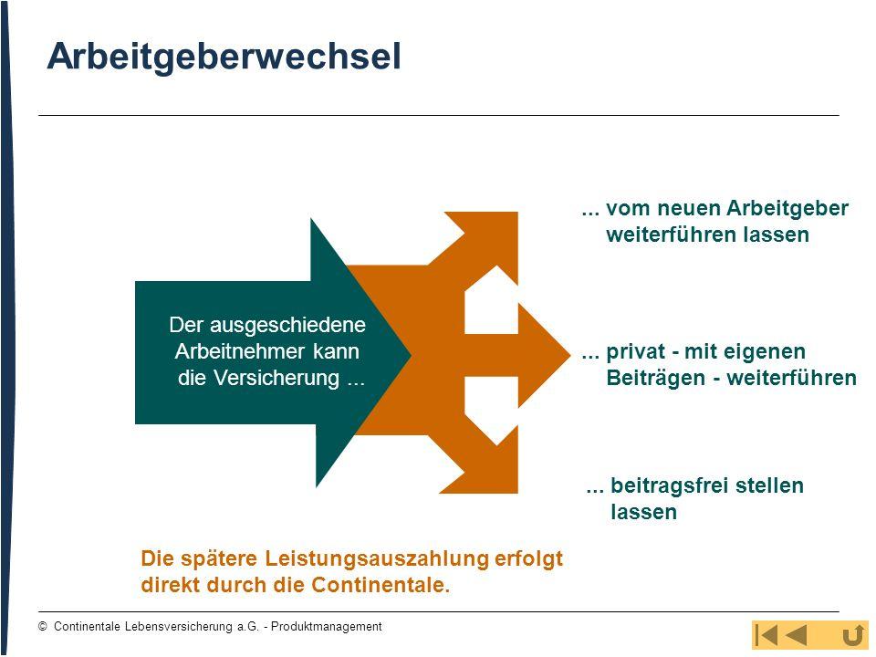 16 © Continentale Lebensversicherung a.G. - Produktmanagement Arbeitgeberwechsel... vom neuen Arbeitgeber weiterführen lassen... privat - mit eigenen