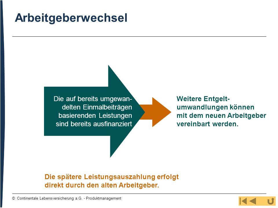 58 © Continentale Lebensversicherung a.G. - Produktmanagement Arbeitgeberwechsel Weitere Entgelt- umwandlungen können mit dem neuen Arbeitgeber verein