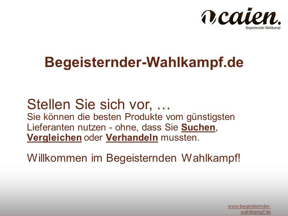 www.begeisternder- wahlkampf.de Begeisternder-Wahlkampf.de Sie können die besten Produkte vom günstigsten Lieferanten nutzen - ohne, dass Sie Suchen, Vergleichen oder Verhandeln mussten.