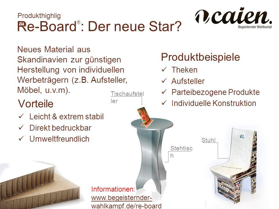 www.begeisternder- wahlkampf.de Re-Board ® : Der neue Star? Vorteile Leicht & extrem stabil Direkt bedruckbar Umweltfreundlich Produktbeispiele Theken