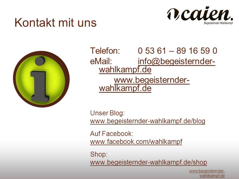 www.begeisternder- wahlkampf.de Kontakt mit uns Telefon: 0 53 61 – 89 16 59 0 eMail: info@begeisternder- wahlkampf.deinfo@begeisternder- wahlkampf.de