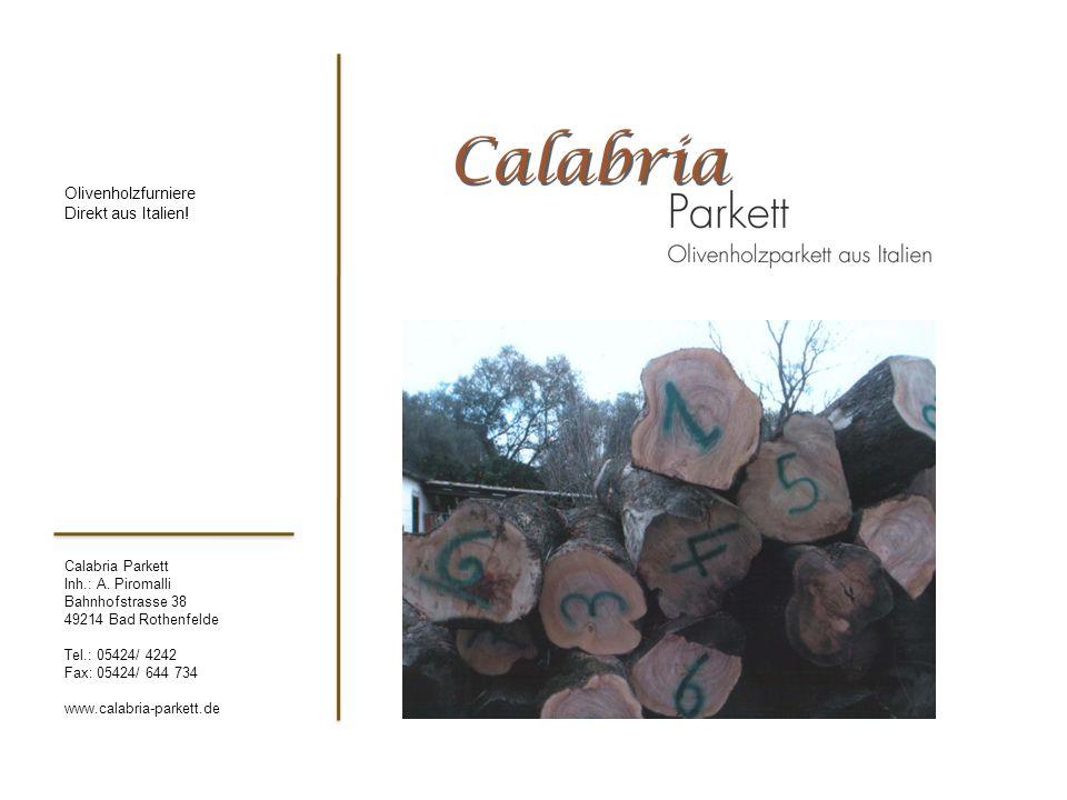 Calabria Parkett Inh.: A. Piromalli Bahnhofstrasse 38 49214 Bad Rothenfelde Tel.: 05424/ 4242 Fax: 05424/ 644 734 www.calabria-parkett.de Olivenholzfu