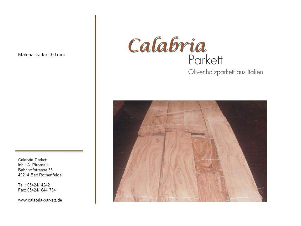 Calabria Parkett Inh.: A. Piromalli Bahnhofstrasse 38 49214 Bad Rothenfelde Tel.: 05424/ 4242 Fax: 05424/ 644 734 www.calabria-parkett.de Materialstär