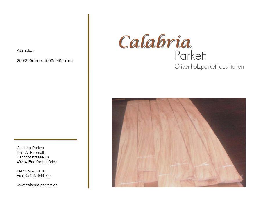 Calabria Parkett Inh.: A. Piromalli Bahnhofstrasse 38 49214 Bad Rothenfelde Tel.: 05424/ 4242 Fax: 05424/ 644 734 www.calabria-parkett.de Abmaße: 200/