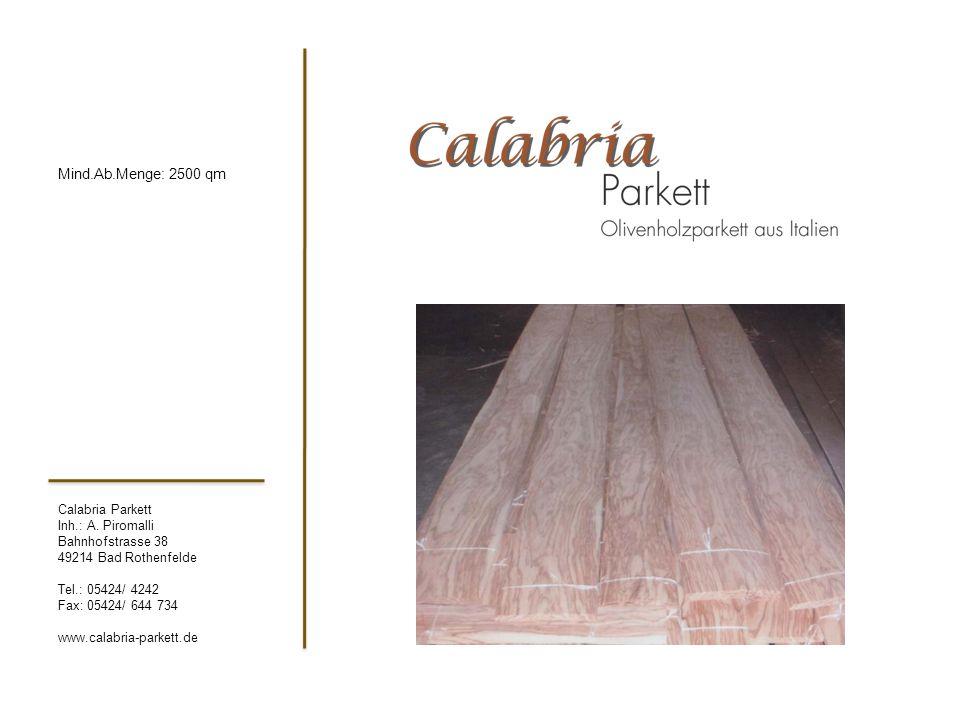 Calabria Parkett Inh.: A. Piromalli Bahnhofstrasse 38 49214 Bad Rothenfelde Tel.: 05424/ 4242 Fax: 05424/ 644 734 www.calabria-parkett.de Mind.Ab.Meng